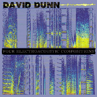 David Dunn - Four Electro-Acoustic Compositions